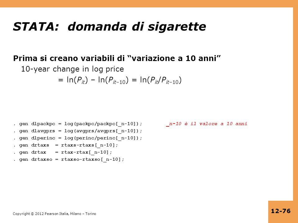 Copyright © 2012 Pearson Italia, Milano – Torino 12-76 STATA: domanda di sigarette Prima si creano variabili di variazione a 10 anni 10-year change in