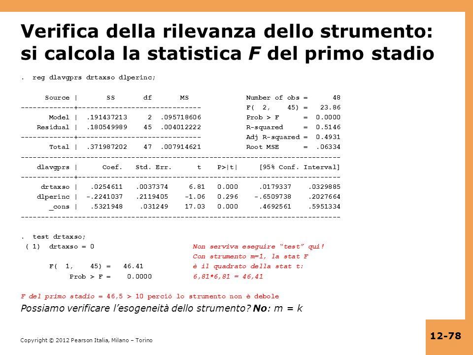 Copyright © 2012 Pearson Italia, Milano – Torino 12-78 Verifica della rilevanza dello strumento: si calcola la statistica F del primo stadio. reg dlav