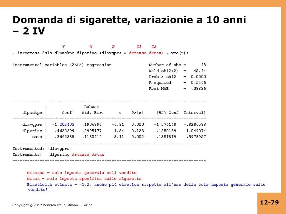 Copyright © 2012 Pearson Italia, Milano – Torino 12-79 Domanda di sigarette, variazionie a 10 anni – 2 IV Y W X Z1 Z2. ivregress 2sls dlpackpc dlperin