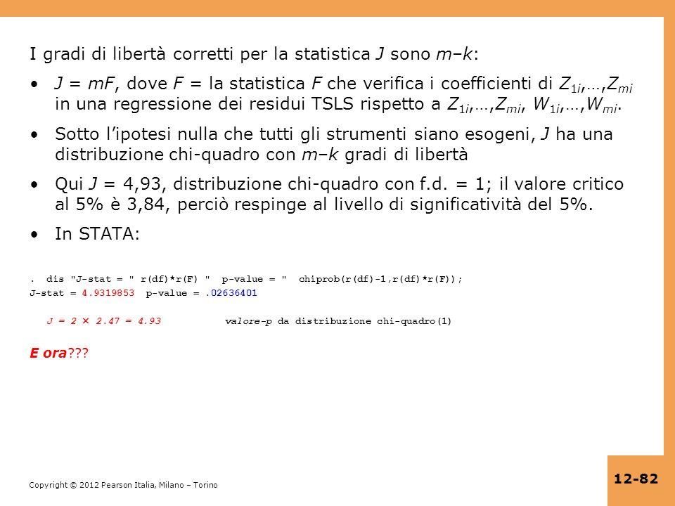 Copyright © 2012 Pearson Italia, Milano – Torino 12-82 I gradi di libertà corretti per la statistica J sono m–k: J = mF, dove F = la statistica F che