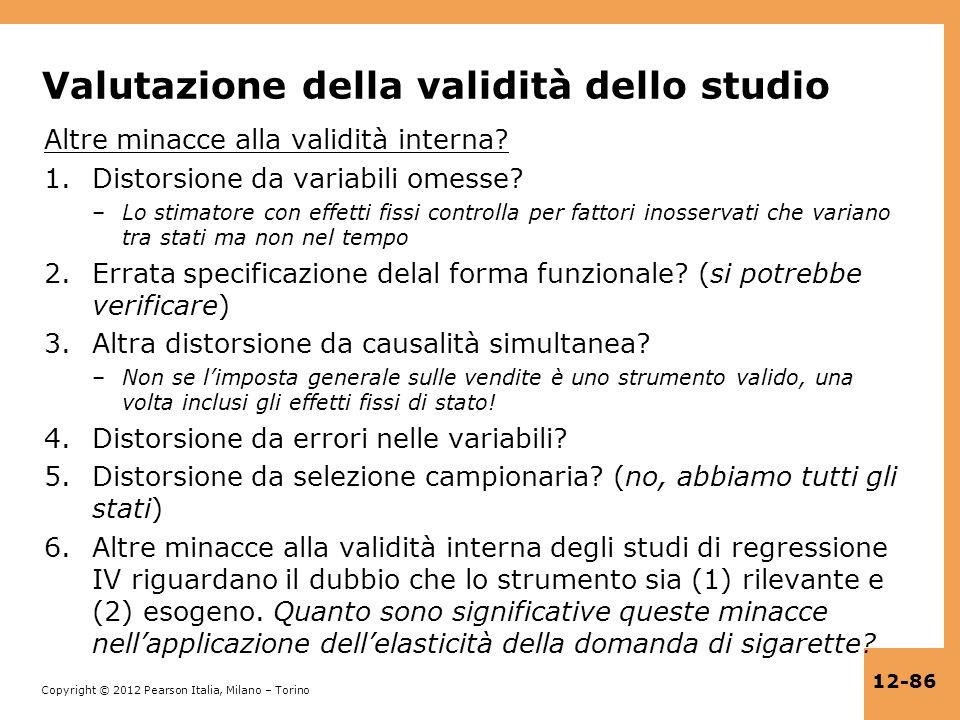 Copyright © 2012 Pearson Italia, Milano – Torino 12-86 Valutazione della validità dello studio Altre minacce alla validità interna? 1.Distorsione da v