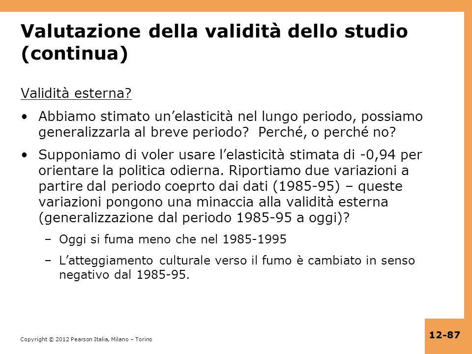 Copyright © 2012 Pearson Italia, Milano – Torino 12-87 Valutazione della validità dello studio (continua) Validità esterna? Abbiamo stimato unelastici