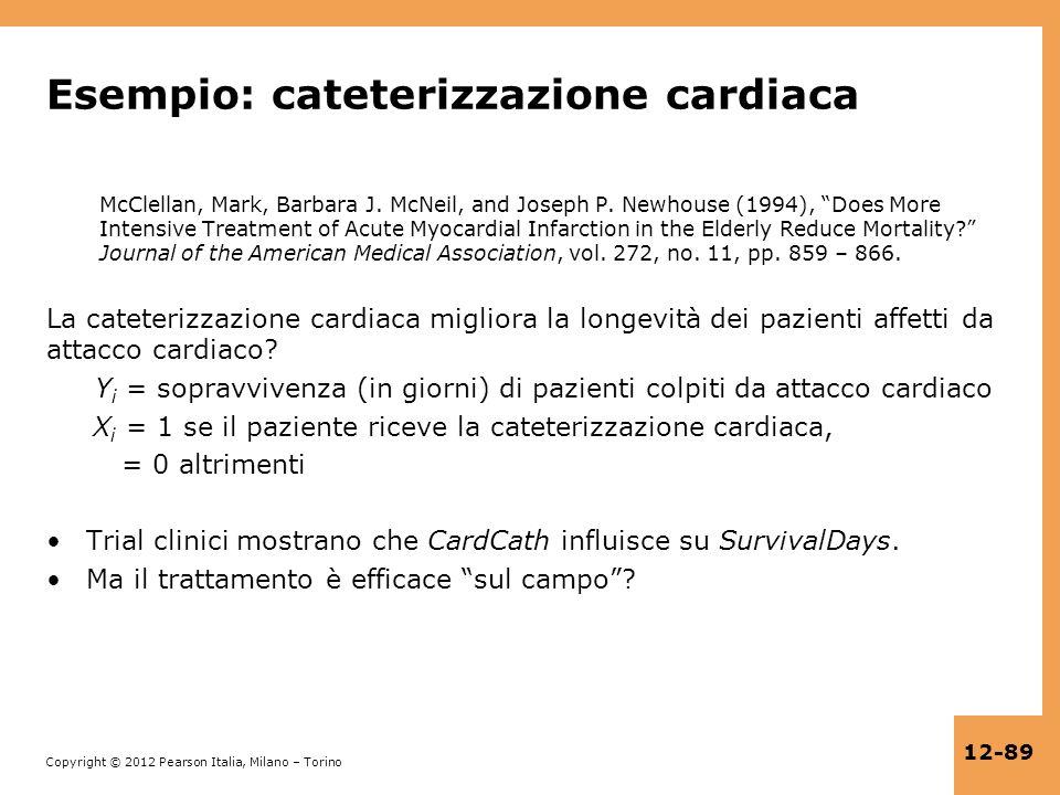 Copyright © 2012 Pearson Italia, Milano – Torino 12-89 Esempio: cateterizzazione cardiaca McClellan, Mark, Barbara J. McNeil, and Joseph P. Newhouse (