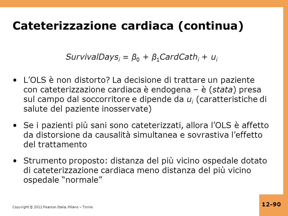 Copyright © 2012 Pearson Italia, Milano – Torino 12-90 Cateterizzazione cardiaca (continua) SurvivalDays i = β 0 + β 1 CardCath i + u i LOLS è non dis