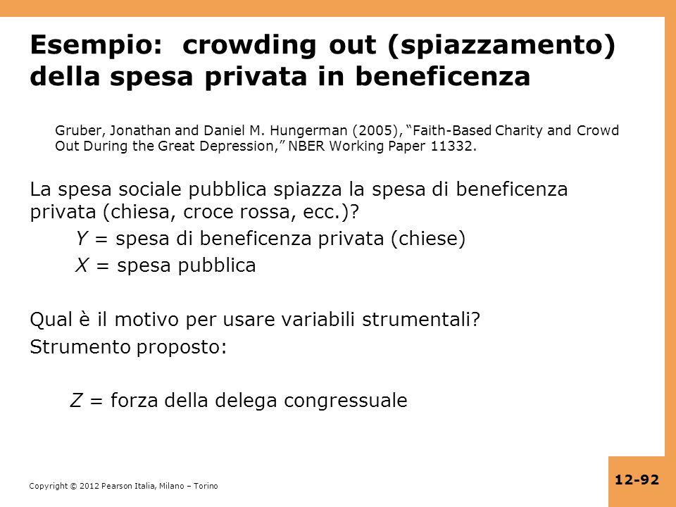 Copyright © 2012 Pearson Italia, Milano – Torino 12-92 Esempio: crowding out (spiazzamento) della spesa privata in beneficenza Gruber, Jonathan and Da
