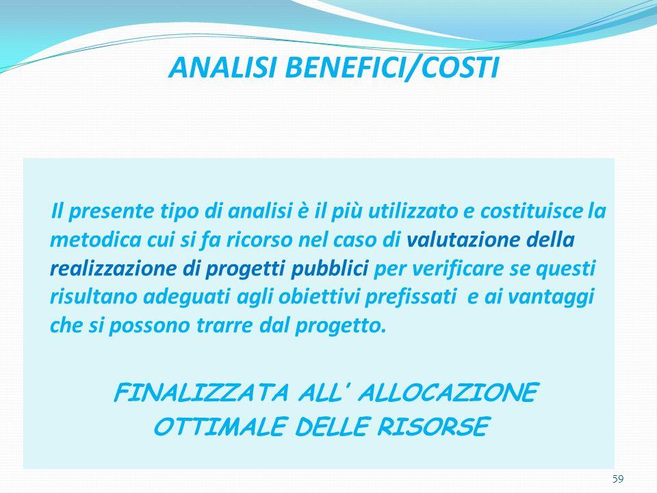 ANALISI BENEFICI/COSTI Il presente tipo di analisi è il più utilizzato e costituisce la metodica cui si fa ricorso nel caso di valutazione della reali