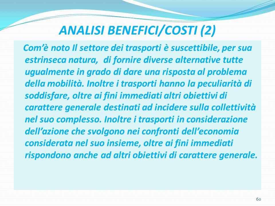 ANALISI BENEFICI/COSTI (2) Comè noto Il settore dei trasporti è suscettibile, per sua estrinseca natura, di fornire diverse alternative tutte ugualmen