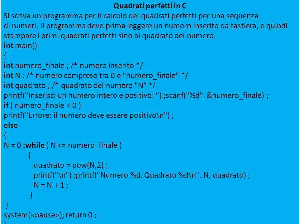 Quadrati perfetti in C Si scriva un programma per il calcolo dei quadrati perfetti per una sequenza di numeri. Il programma deve prima leggere un nume