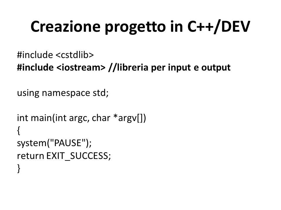 Creazione progetto in C++/DEV #include #include //libreria per input e output using namespace std; int main(int argc, char *argv[]) { system(