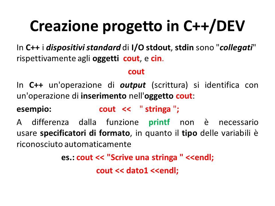 Creazione progetto in C++/DEV In C++ i dispositivi standard di I/O stdout, stdin sono