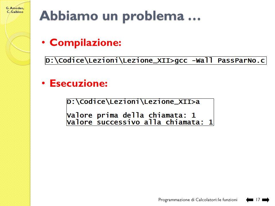 G. Amodeo, C. Gaibisso Abbiamo un problema … Programmazione di Calcolatori: le funzioni16 // sorgente: Lezione_XII\PassParNo.c // esempio che dimostra