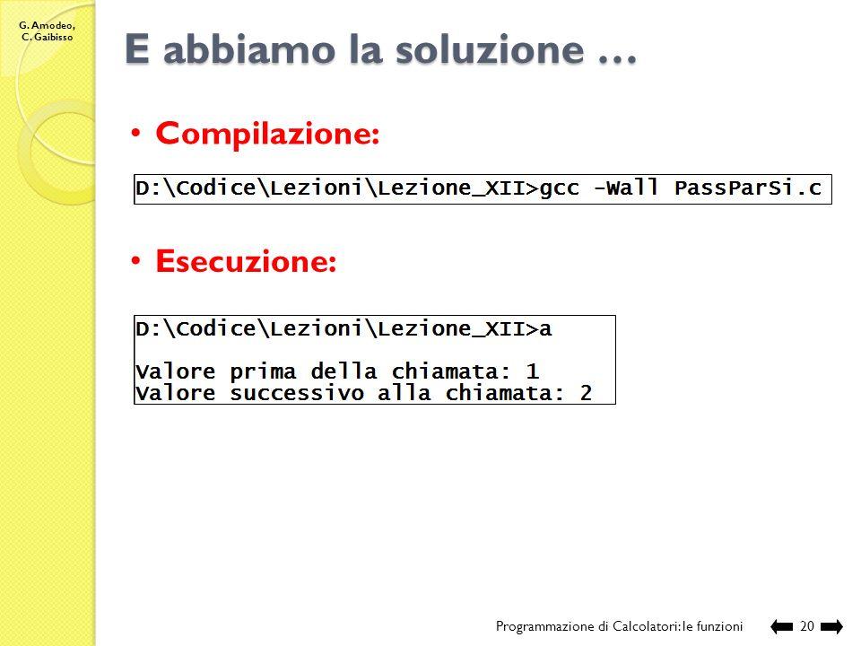 G. Amodeo, C. Gaibisso E abbiamo la soluzione … Programmazione di Calcolatori: le funzioni19 // sorgente: Lezione_XII\PassParSi.c // modalita di modif