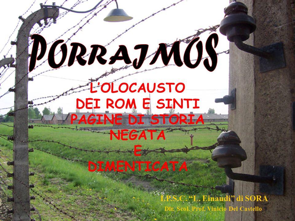 LOLOCAUSTO DEI ROM E SINTI PAGINE DI STORIA NEGATA E DIMENTICATA I.P.S.C. L. Einaudi di SORA Dir. Scol. Prof. Vinicio Del Castello