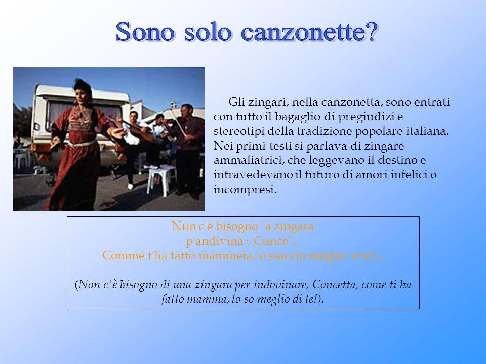 Gli zingari, nella canzonetta, sono entrati con tutto il bagaglio di pregiudizi e stereotipi della tradizione popolare italiana. Nei primi testi si pa