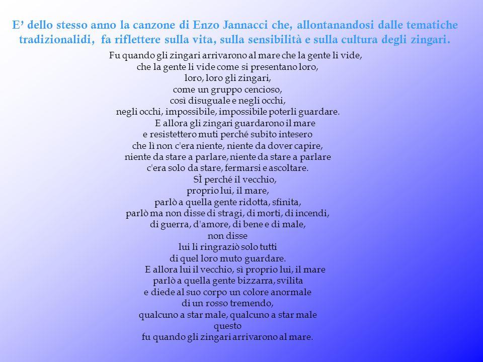 E dello stesso anno la canzone di Enzo Jannacci che, allontanandosi dalle tematiche tradizionalidi, fa riflettere sulla vita, sulla sensibilità e sull