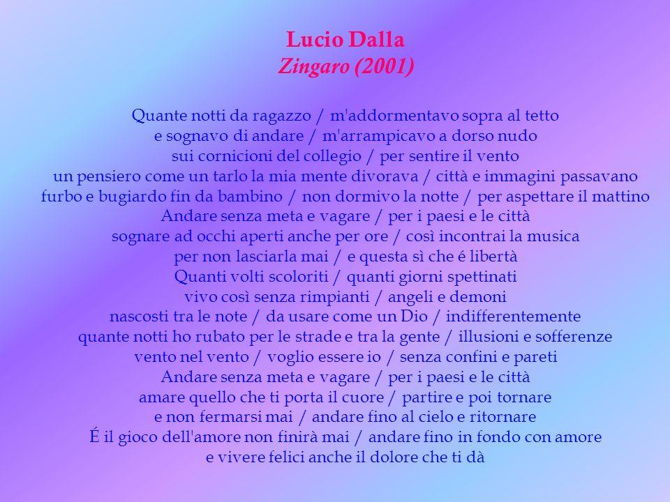 Lucio Dalla Zingaro (2001) Quante notti da ragazzo / m'addormentavo sopra al tetto e sognavo di andare / m'arrampicavo a dorso nudo sui cornicioni del