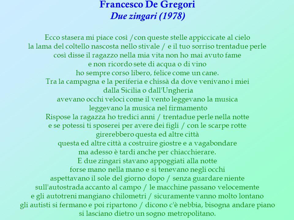 Francesco De Gregori Due zingari (1978) Ecco stasera mi piace così /con queste stelle appiccicate al cielo la lama del coltello nascosta nello stivale