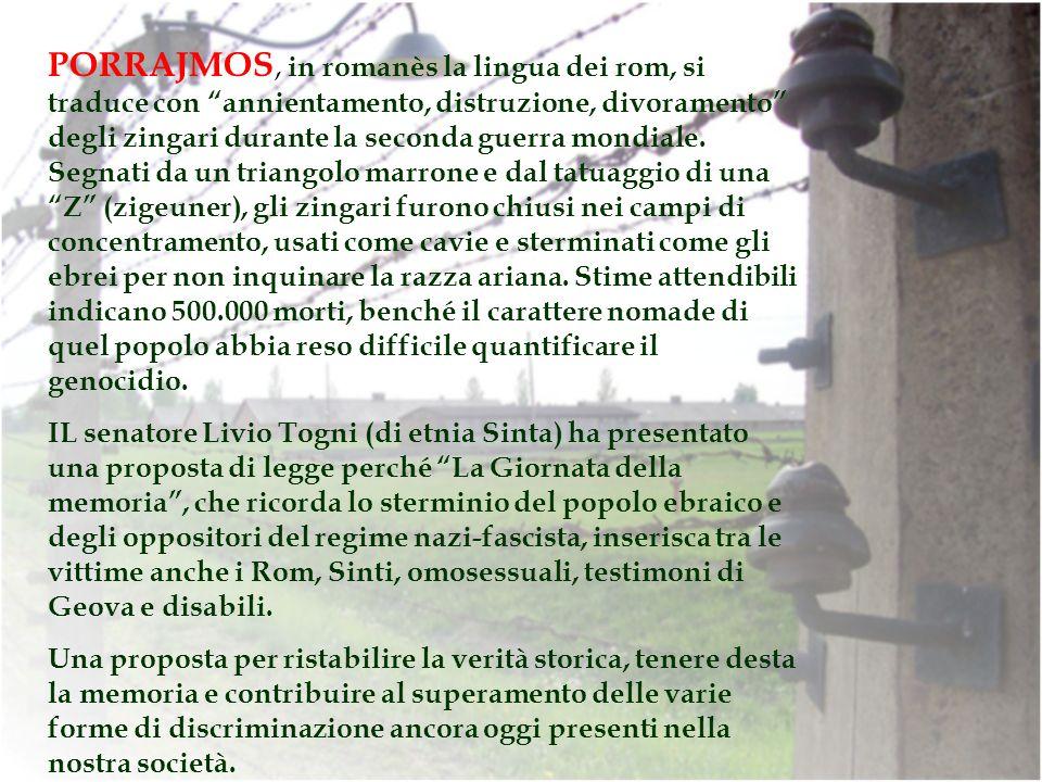 PORRAJMOS, in romanès la lingua dei rom, si traduce con annientamento, distruzione, divoramento degli zingari durante la seconda guerra mondiale. Segn