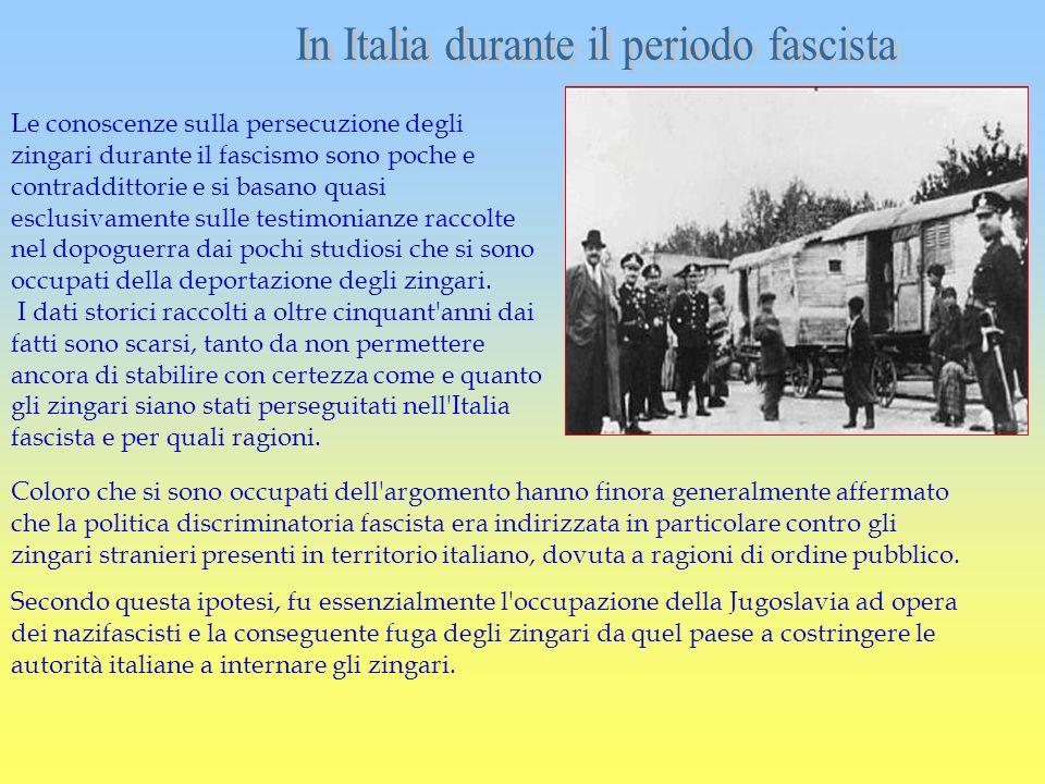 Le conoscenze sulla persecuzione degli zingari durante il fascismo sono poche e contraddittorie e si basano quasi esclusivamente sulle testimonianze r