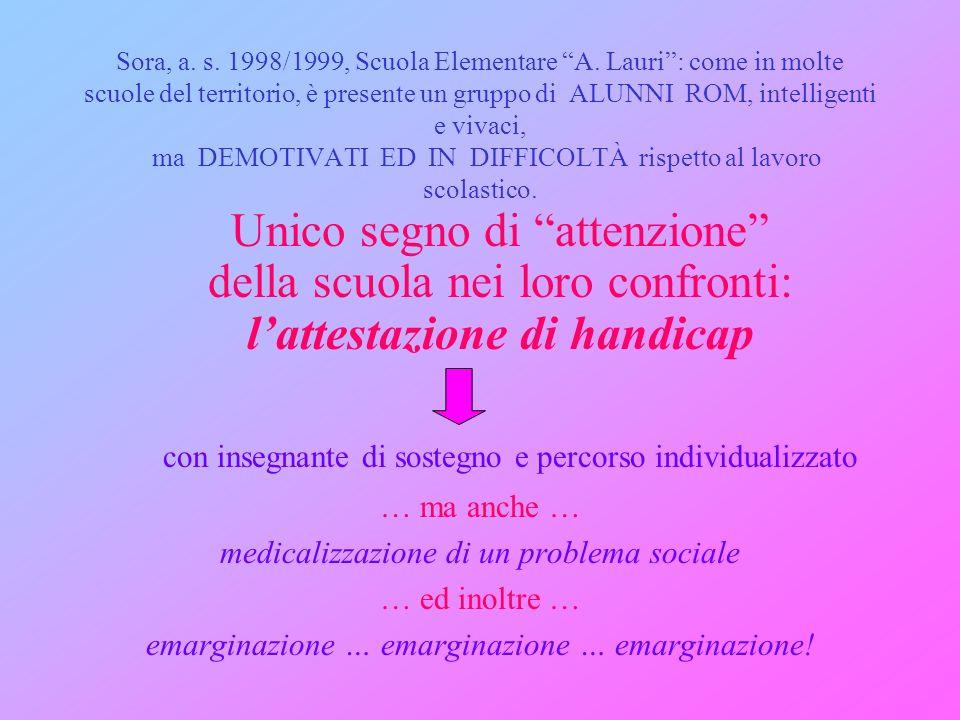 Sora, a. s. 1998/1999, Scuola Elementare A. Lauri: come in molte scuole del territorio, è presente un gruppo di ALUNNI ROM, intelligenti e vivaci, ma