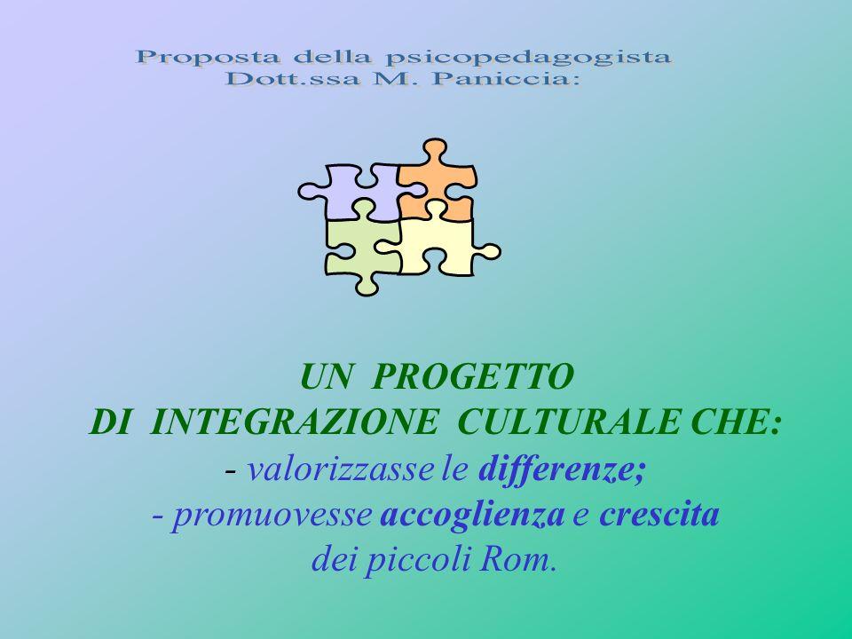 UN PROGETTO DI INTEGRAZIONE CULTURALE CHE: - valorizzasse le differenze; - promuovesse accoglienza e crescita dei piccoli Rom.