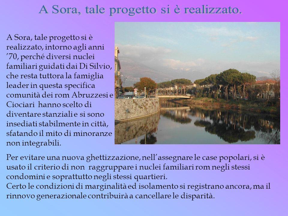 A Sora, tale progetto si è realizzato, intorno agli anni 70, perché diversi nuclei familiari guidati dai Di Silvio, che resta tuttora la famiglia lead