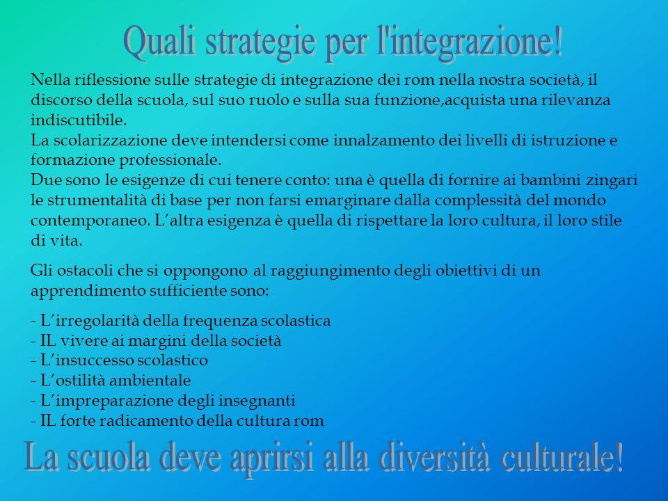 Nella riflessione sulle strategie di integrazione dei rom nella nostra società, il discorso della scuola, sul suo ruolo e sulla sua funzione,acquista