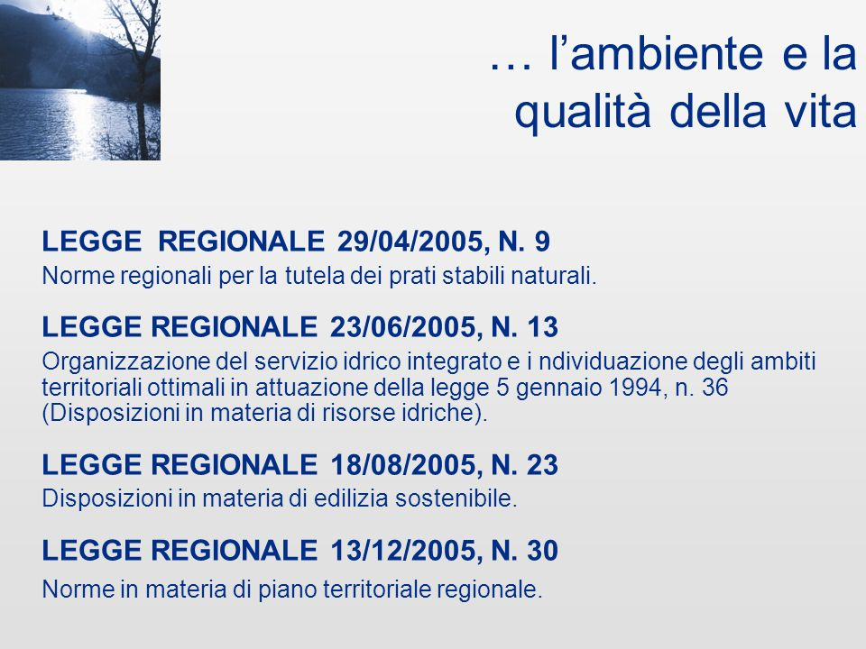 … leducazione e lo studio LEGGE REGIONALE 23/05/2005, N. 12 Norme in materia di diritto e opportunità allo studio universitario. LEGGE REGIONALE 18/08