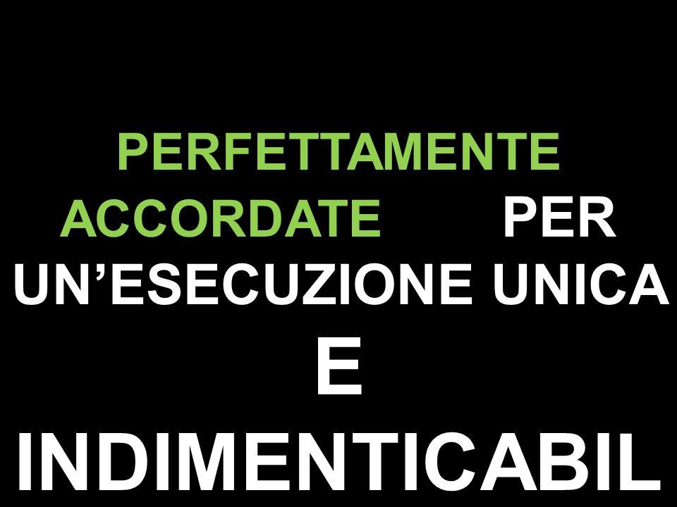 PERFETTAMENTE ACCORDATE PER UNESECUZIONE UNICA E INDIMENTICABIL E