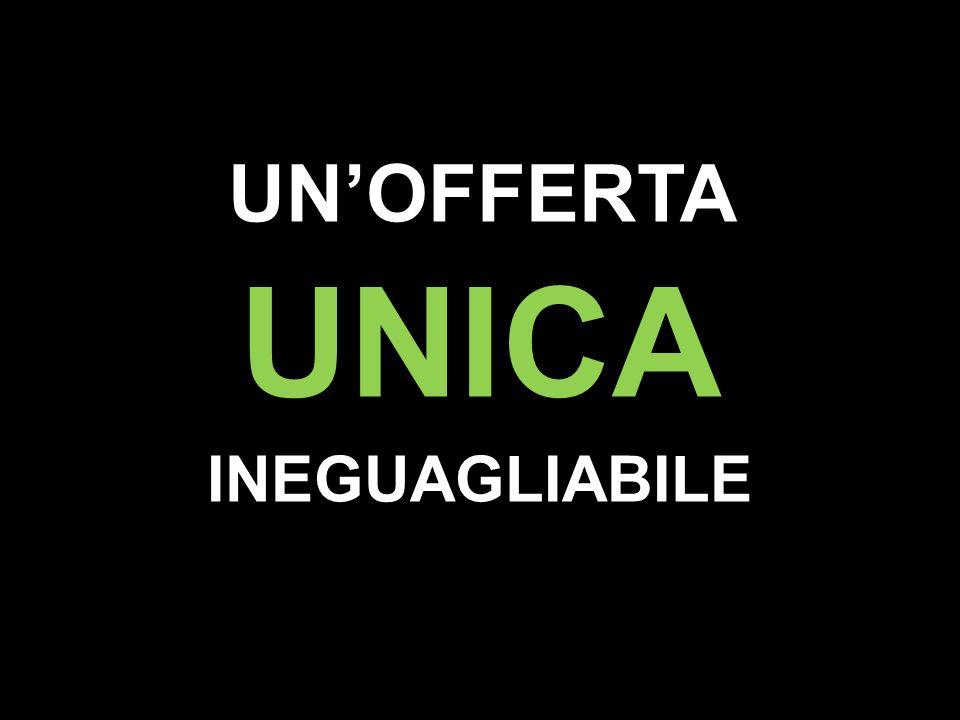UNOFFERTA UNICA INEGUAGLIABILE