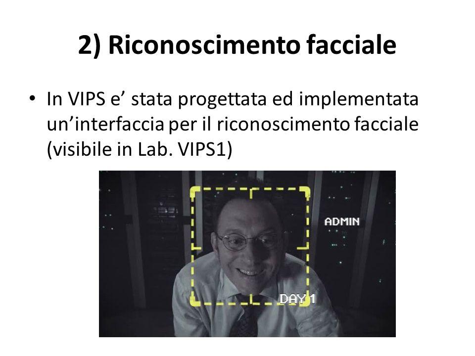 2) Riconoscimento facciale In VIPS e stata progettata ed implementata uninterfaccia per il riconoscimento facciale (visibile in Lab. VIPS1)