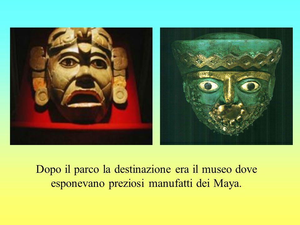 Dopo il parco la destinazione era il museo dove esponevano preziosi manufatti dei Maya.
