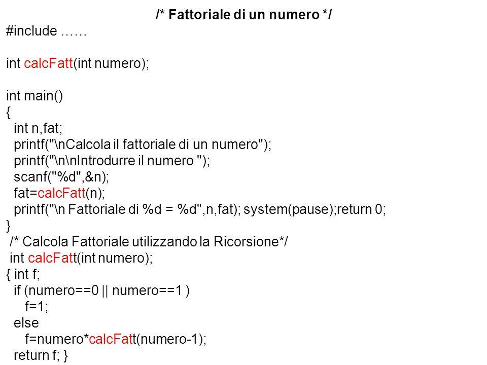 /* Fattoriale di un numero */ #include …… int calcFatt(int numero); int main() { int n,fat; printf(