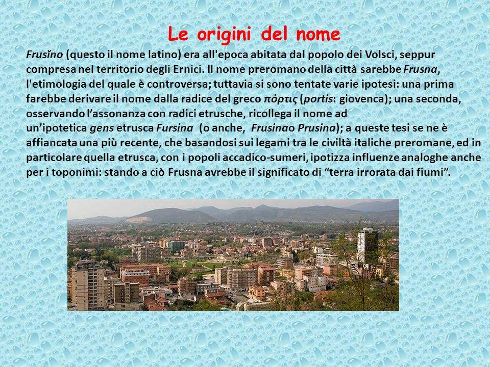 Le origini del nome Frusĭno (questo il nome latino) era all'epoca abitata dal popolo dei Volsci, seppur compresa nel territorio degli Ernici. Il nome