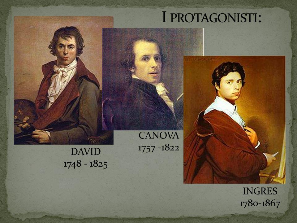 CANOVA 1757 -1822 INGRES 1780-1867 DAVID 1748 - 1825
