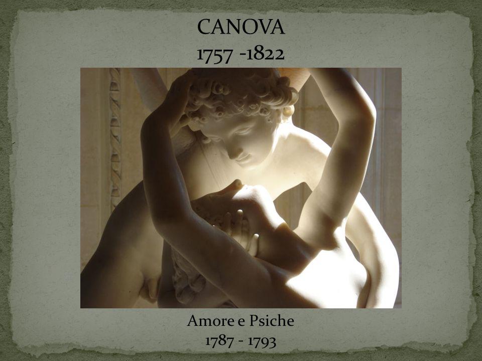 CANOVA 1757 -1822 Amore e Psiche 1787 - 1793