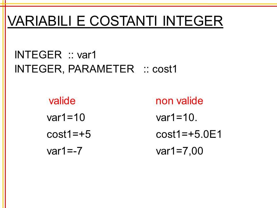 VARIABILI E COSTANTI REAL REAL :: var REAL, PARAMETER :: cost valide var=10.