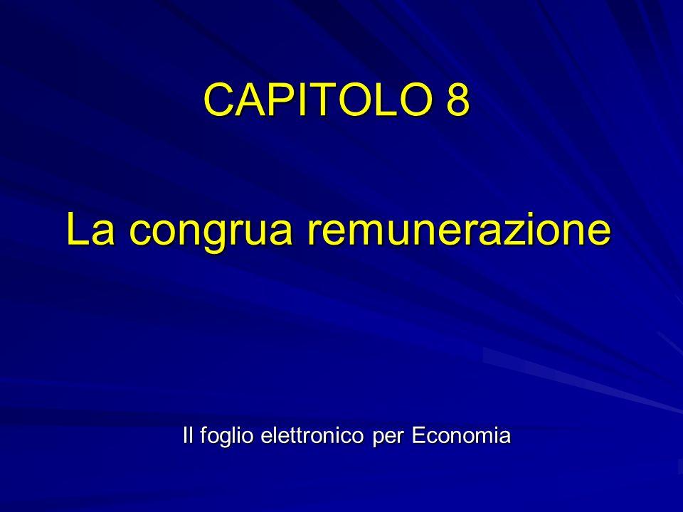 CAPITOLO 8 La congrua remunerazione Il foglio elettronico per Economia
