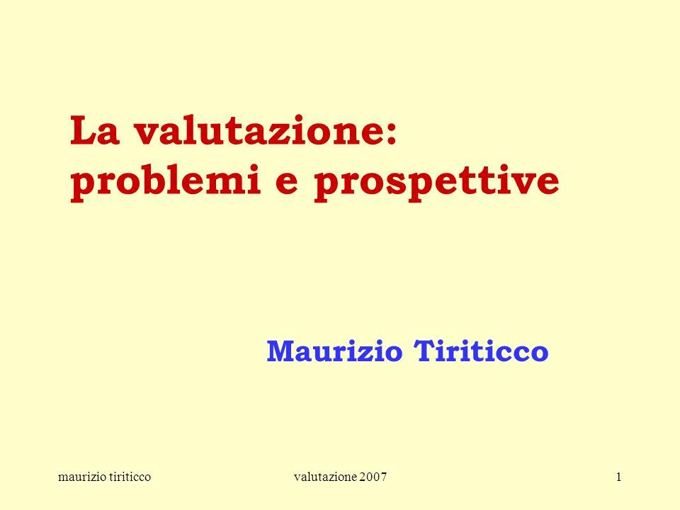maurizio tiriticcovalutazione 20071 La valutazione: problemi e prospettive Maurizio Tiriticco