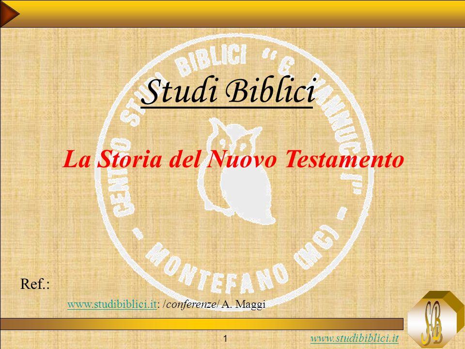 www.studibiblici.it 1 Studi Biblici La Storia del Nuovo Testamento Ref.: www.studibiblici.it: /conferenze/ A.
