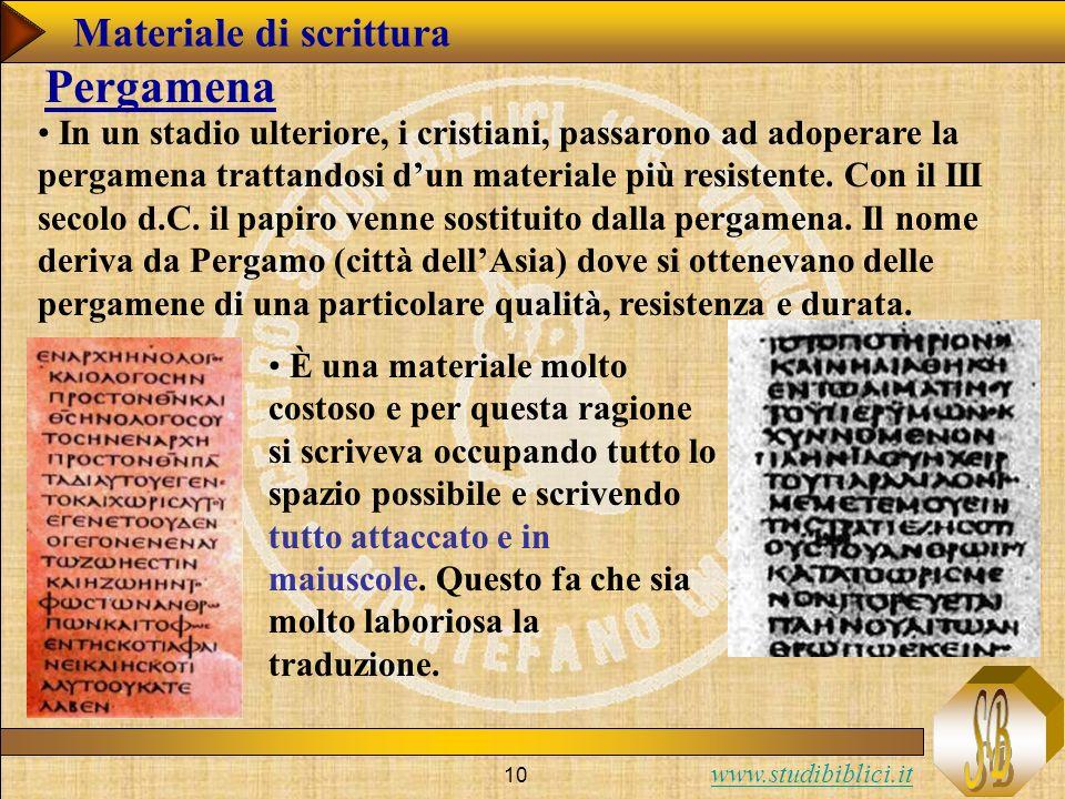 www.studibiblici.it 10 In un stadio ulteriore, i cristiani, passarono ad adoperare la pergamena trattandosi dun materiale più resistente.