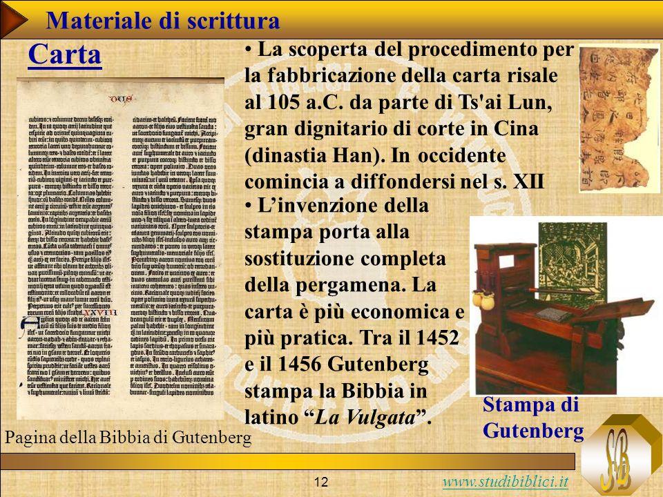 www.studibiblici.it 12 La scoperta del procedimento per la fabbricazione della carta risale al 105 a.C.