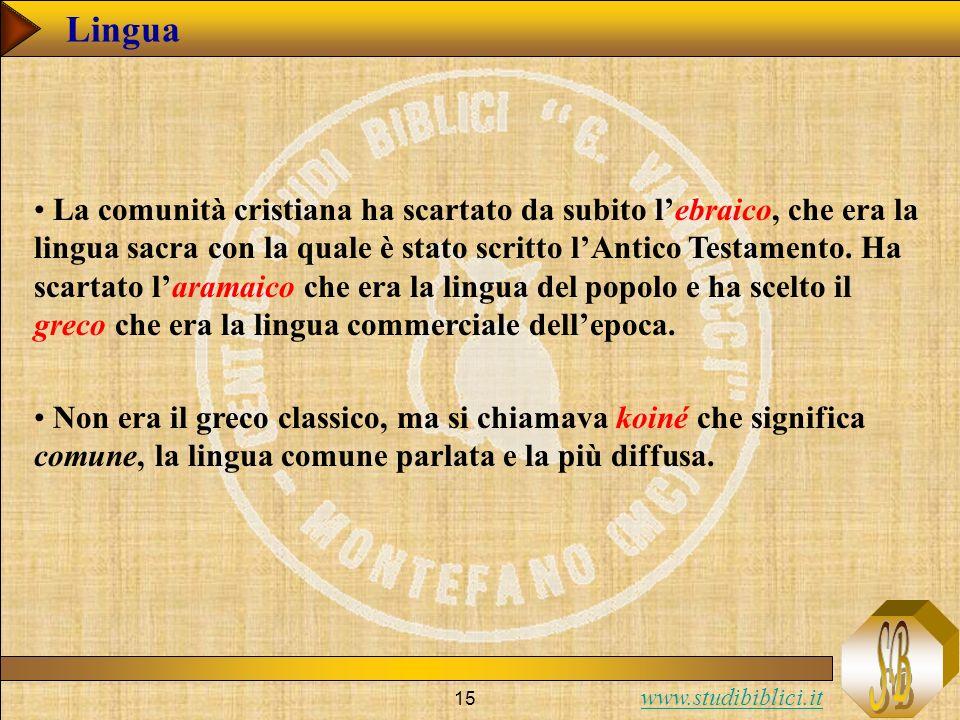 www.studibiblici.it 15 Lingua La comunità cristiana ha scartato da subito lebraico, che era la lingua sacra con la quale è stato scritto lAntico Testamento.