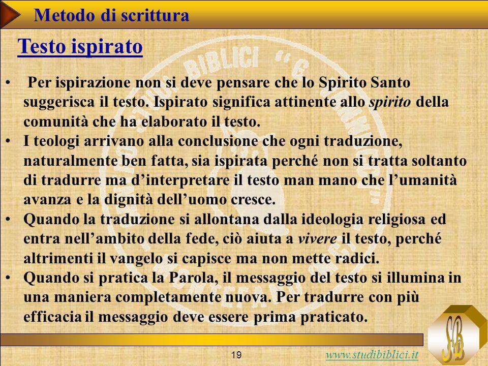 www.studibiblici.it 19 Testo ispirato Per ispirazione non si deve pensare che lo Spirito Santo suggerisca il testo.