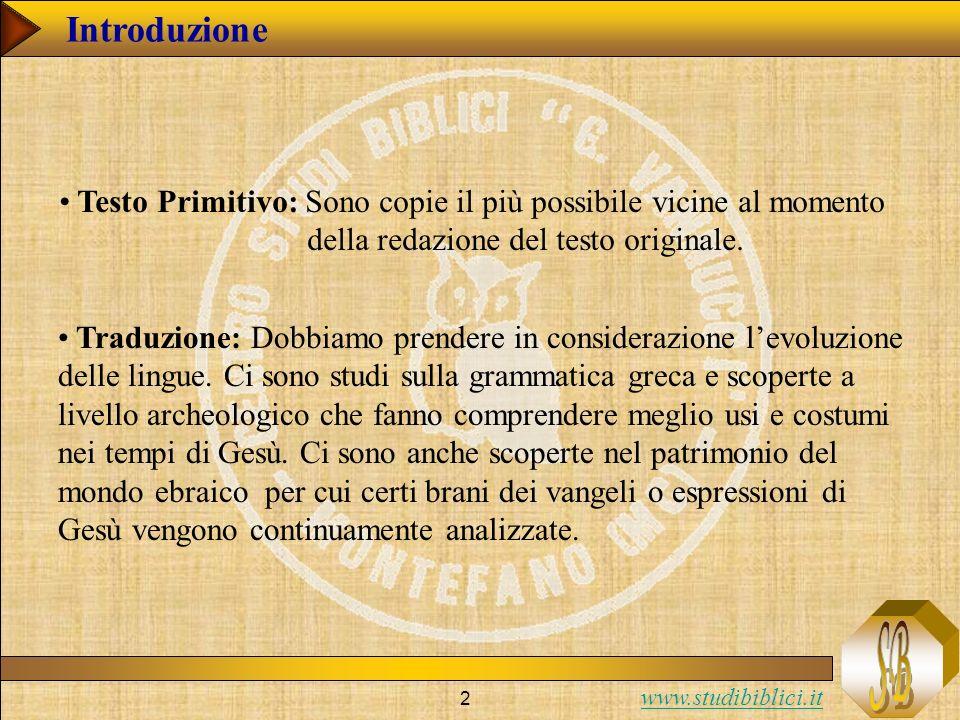 2 Introduzione Testo Primitivo: Sono copie il più possibile vicine al momento della redazione del testo originale.