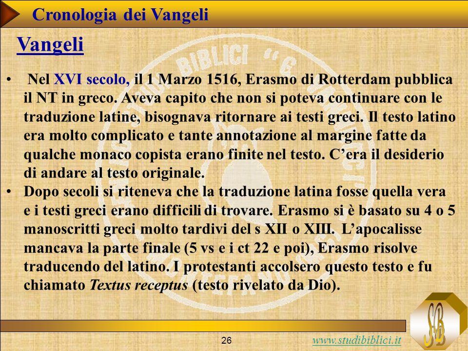 www.studibiblici.it 26 Cronologia dei Vangeli Vangeli Nel XVI secolo, il 1 Marzo 1516, Erasmo di Rotterdam pubblica il NT in greco.