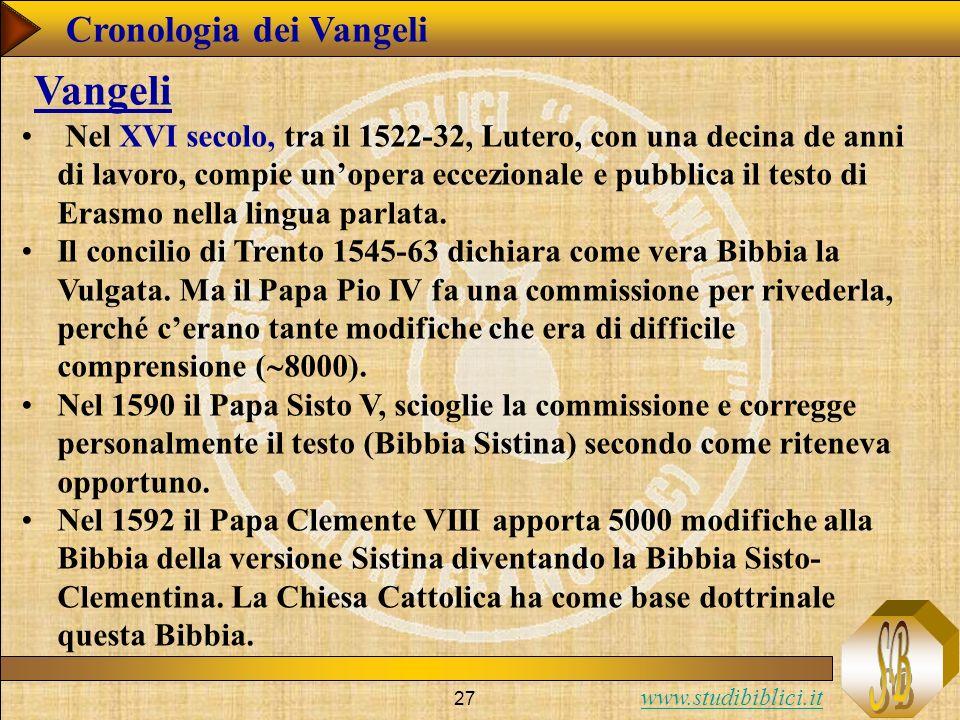 www.studibiblici.it 27 Cronologia dei Vangeli Vangeli Nel XVI secolo, tra il 1522-32, Lutero, con una decina de anni di lavoro, compie unopera eccezionale e pubblica il testo di Erasmo nella lingua parlata.