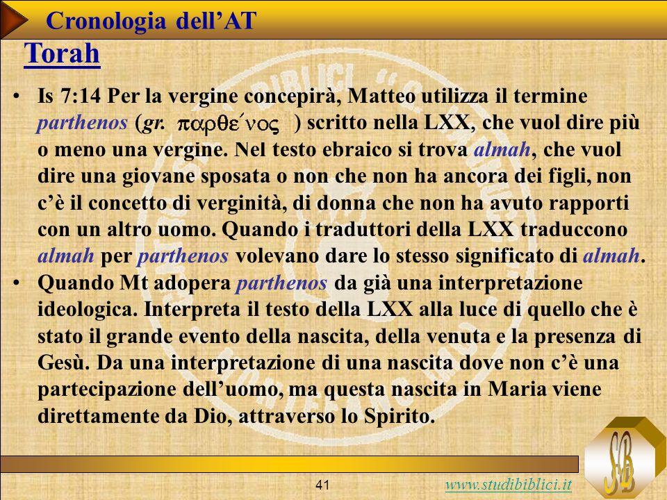 www.studibiblici.it 41 Cronologia dellAT Torah Is 7:14 Per la vergine concepirà, Matteo utilizza il termine parthenos gr.