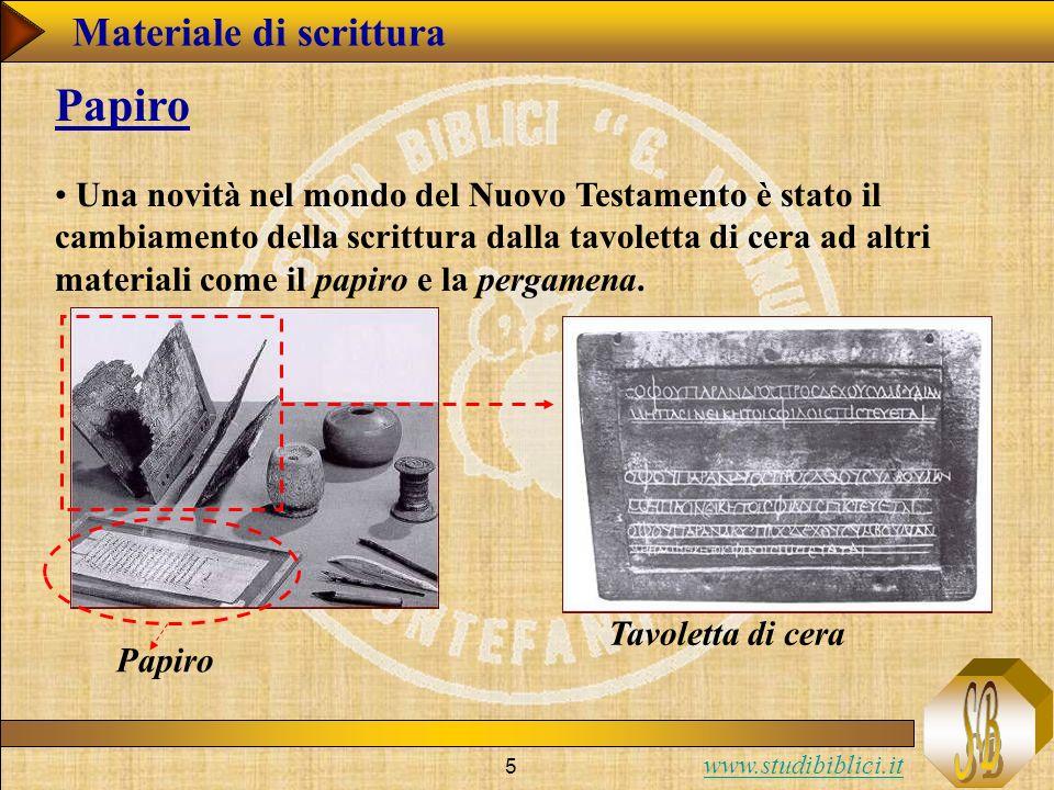 www.studibiblici.it 5 Materiale di scrittura Una novità nel mondo del Nuovo Testamento è stato il cambiamento della scrittura dalla tavoletta di cera ad altri materiali come il papiro e la pergamena.