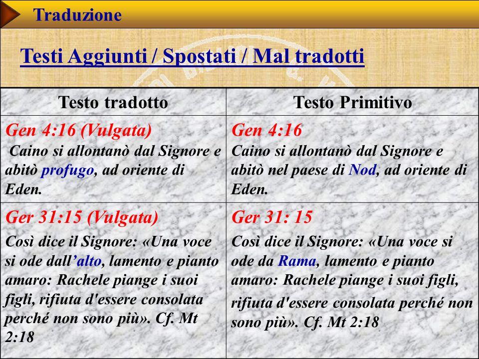www.studibiblici.it 54 Traduzione Testo tradottoTesto Primitivo Gen 4:16 (Vulgata) Caino si allontanò dal Signore e abitò profugo, ad oriente di Eden.